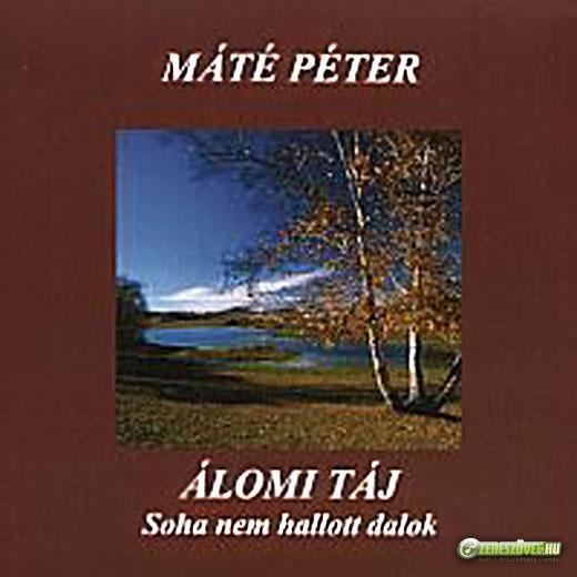 Máté Péter Álomi táj (soha nem hallott dalok)