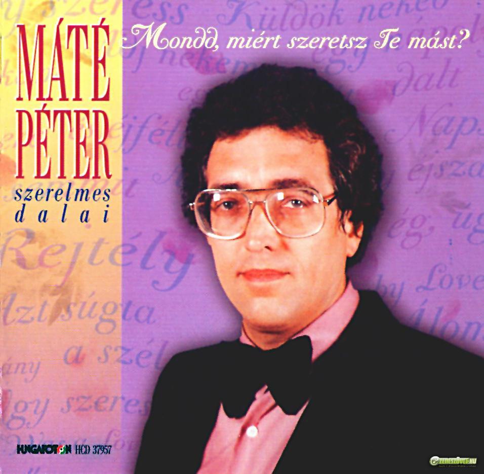 Máté Péter Mondd, miért szeretsz te mást? - Máté Péter szerelmes dalai