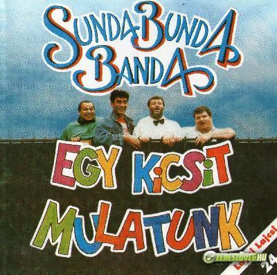Sunda-Bunda Banda Egy kicsit mulatunk