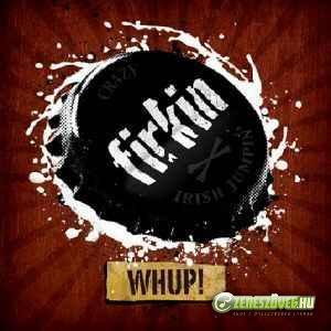 Firkin WHUP!